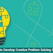 How to Develop Creative Problem Solving Skills?
